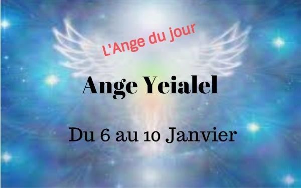 L'Ange Yeialel du 6 au 10 Janvier